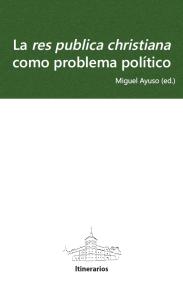 La res publica christiana como problema político. Itinerarios 2014